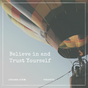 Believe in and Trust Yourself